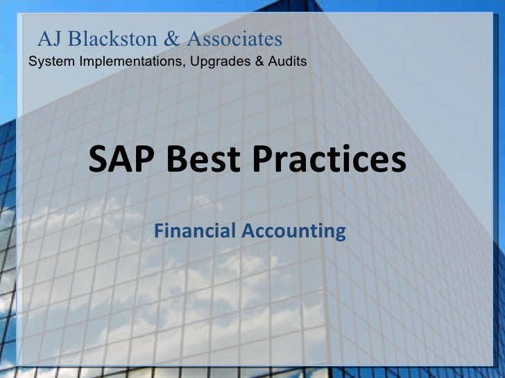 SAP Best Practices  Financial Accounting  AJ Blackston & Associates System Implementations, Upgrades & Audits