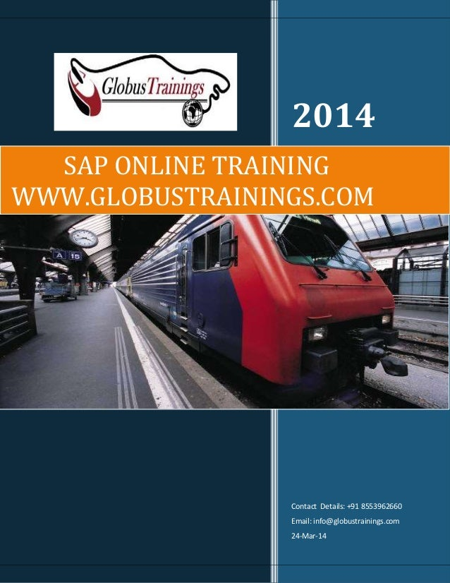 2014 Contact Details: +91 8553962660 Email: info@globustrainings.com 24-Mar-14 SAP ONLINE TRAINING WWW.GLOBUSTRAININGS.COM
