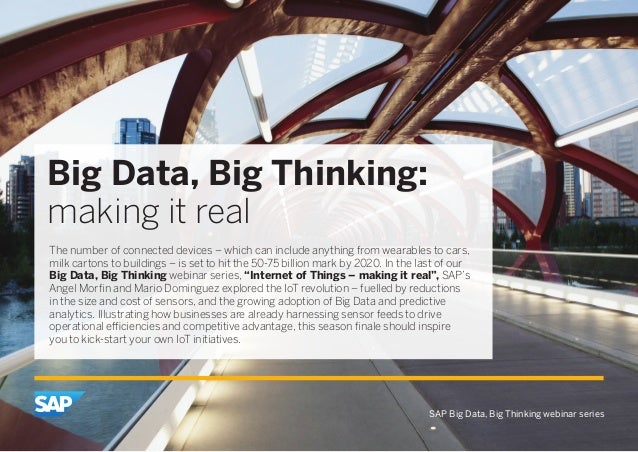 SAP Big Data, Big Thinking webinar series  Big Data, Big Thinking:  making it real  The number of connected devices – whic...
