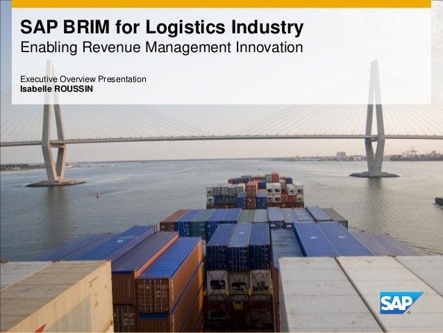 SAP BRIM for Logistics Industry Enabling Revenue Management Innovation Executive Overview Presentation Isabelle ROUSSIN
