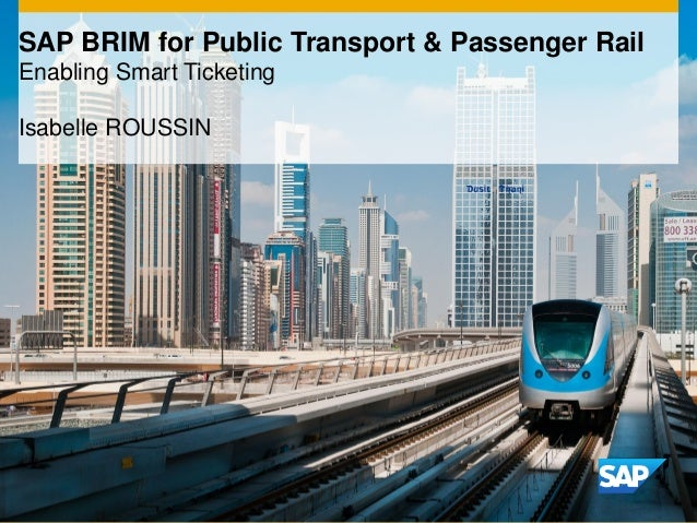 SAP BRIM for Public Transport & Passenger Rail Enabling Smart Ticketing Isabelle ROUSSIN