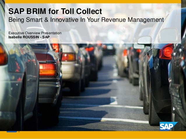 SAP BRIM for Toll Collect Being Smart & Innovative In Your Revenue Management Executive Overview Presentation Isabelle ROU...