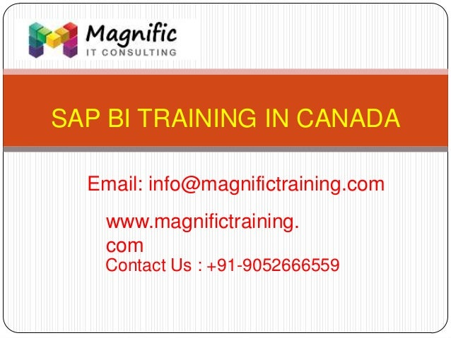 SAP BI TRAINING IN CANADA www.magnifictraining. com Contact Us : +91-9052666559 Email: info@magnifictraining.com