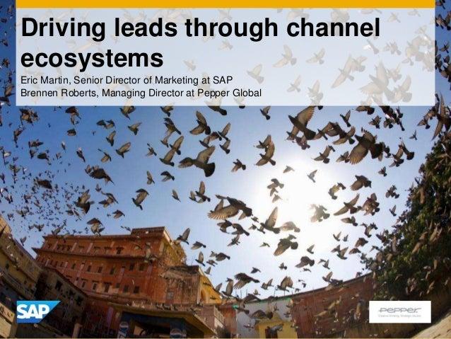 Driving leads through channelecosystemsEric Martin, Senior Director of Marketing at SAPBrennen Roberts, Managing Director ...