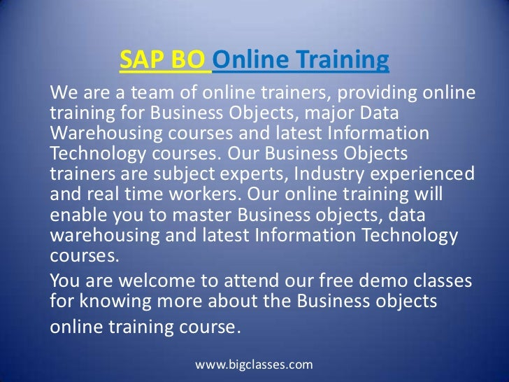 SAP BO Online TrainingWe are a team of online trainers, providing onlinetraining for Business Objects, major DataWarehousi...