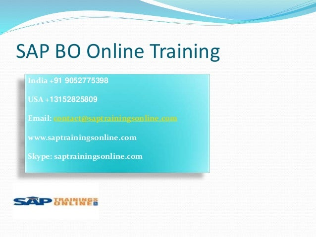 SAP BO Online Training India +91 9052775398 USA +13152825809 Email: contact@saptrainingsonline.com www.saptrainingsonline....