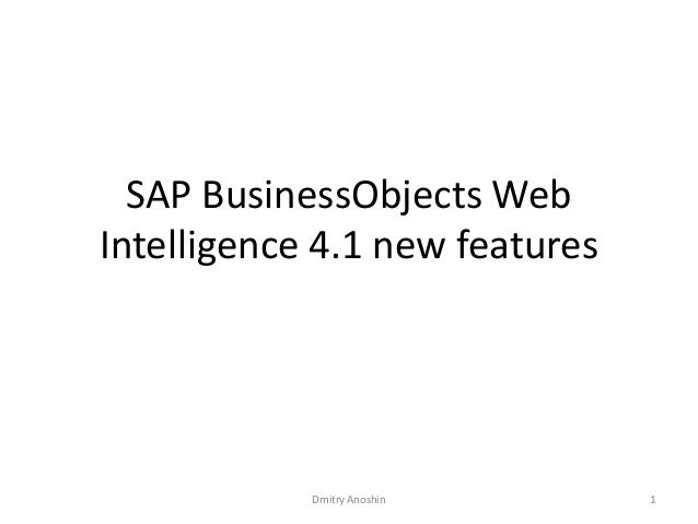 SAP BusinessObjects Web Intelligence 4.1 new features  Dmitry Anoshin  1