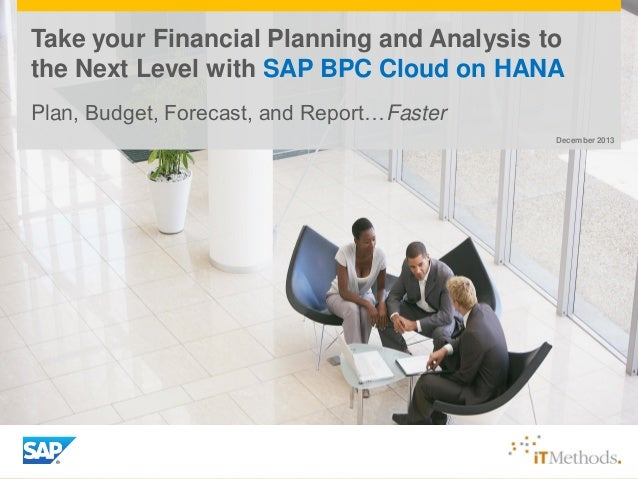 Take your Financial Planning and Analysis to the Next Level with SAP BPC Cloud on HANA Plan, Budget, Forecast, and Report…...
