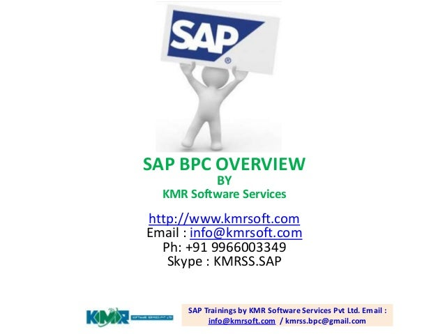 SAP BPC OVERVIEW BY  KMR Software Services  http://www.kmrsoft.com Email : info@kmrsoft.com Ph: +91 9966003349 Skype : KMR...