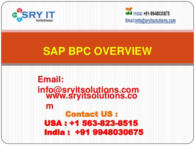 SAP BPC OVERVIEW www.sryitsolutions.co m Contact US : USA : +1 563-823-8515 India : +91 9948030675 Email: info@sryitsoluti...