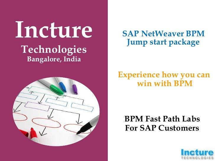 Incture              SAP NetWeaver BPM                      Jump start packageTechnologies Bangalore, India               ...