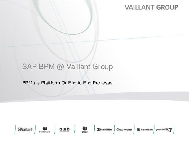SAP BPM @ Vaillant Group  BPM alsPlattformfürEnd to End Prozesse