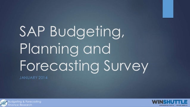 SAP Budgeting, Planning and Forecasting Survey JANUARY 2014  Budgeting & Forecasting Finance Research