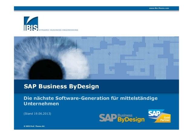SAP Business ByDesignDie nächste Software-Generation für mittelständigeUnternehmen(Stand 19.06.2013)