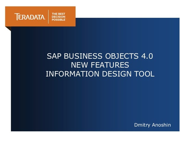 SAP BUSINESS OBJECTS 4.0 NEW FEATURES INFORMATION DESIGN TOOL  Dmitry Anoshin