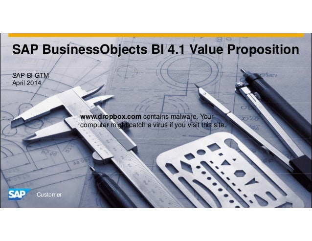 SAP BusinessObjects BI 4.1 Value Proposition SAP BI GTM April 2014 Customer www.dropbox.com contains malware. Your compute...