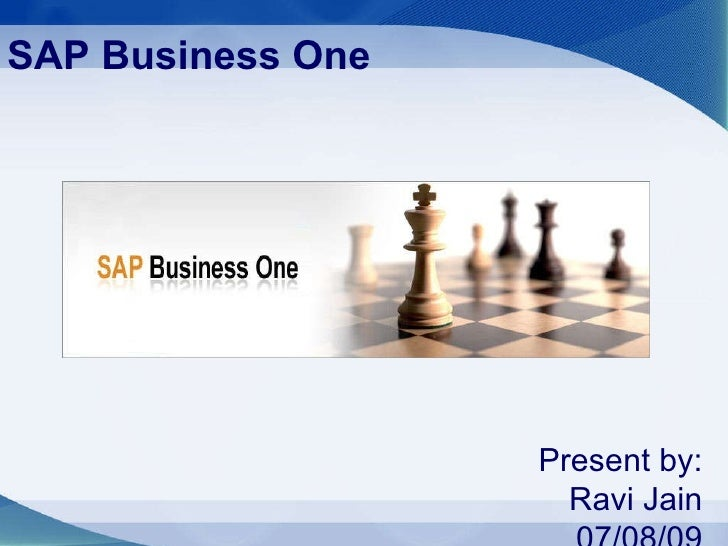 SAP Business One Present by:   Ravi Jain 07/08/09