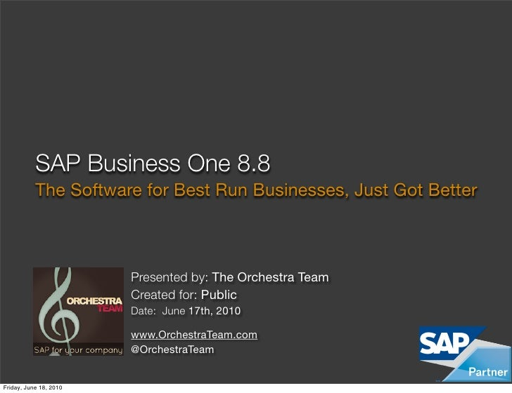 SAP Business One 8.8            The Software for Best Run Businesses, Just Got Better                            Presented...