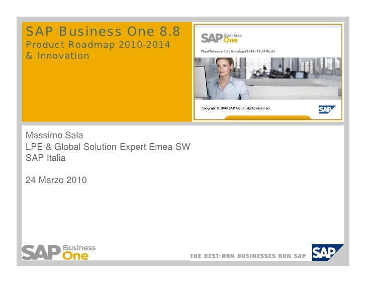 SAP Business One 8.8  Product Roadmap 2010-2014  & Innovation      Massimo Sala  LPE & Global Solution Expert Emea SW  SAP...