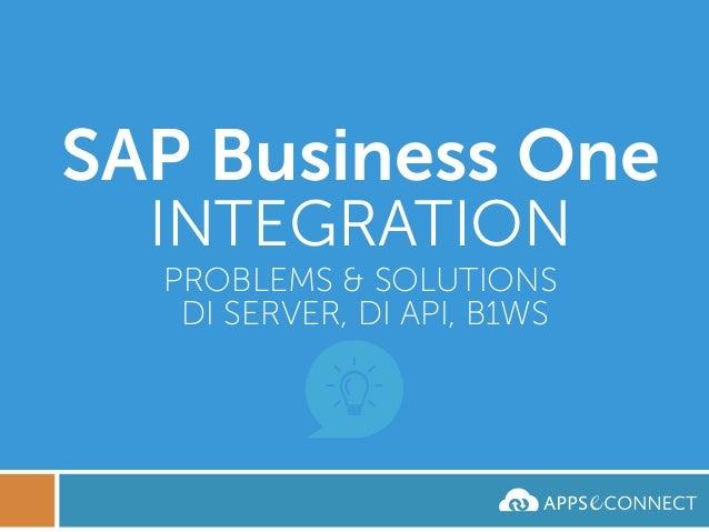SAP Business One INTEGRATION PROBLEMS & SOLUTIONS DI SERVER, DI API, B1WS