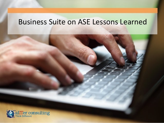 Business  Suite  on  ASE  Lessons  Learned