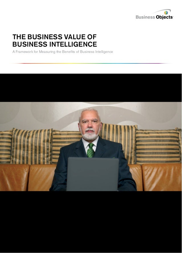 The Business Value of Business Intelligence A Framework for Measuring the Benefits of Business Intelligence