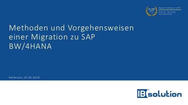 Digital Trailblazer 2017 B.Braun, Aesculap and IBsolution Methoden und Vorgehensweisen einer Migration zu SAP BW/4HANA Hei...