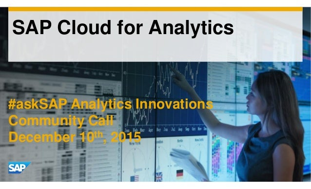 SAP Cloud for Analytics #askSAP Analytics Innovations Community Call December 10th, 2015