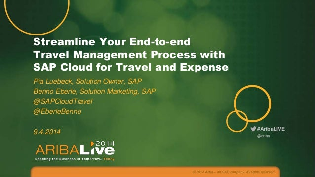 #AribaLIVE Streamline Your End-to-end Travel Management Process with SAP Cloud for Travel and Expense Pia Luebeck, Solutio...