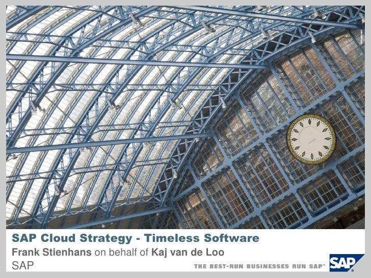 SAP Cloud Strategy - Timeless Software<br />Frank Stienhans on behalf of Kaj van de Loo<br />SAP<br />
