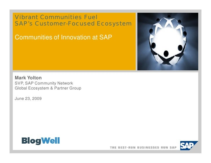 Vibrant Communities Fuel SAP's Customer-Focused Ecosystem  Communities of Innovation at SAP     Mark Yolton SVP, SAP Commu...