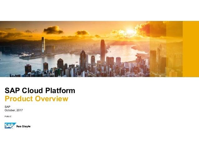 PUBLIC SAP October, 2017 SAP Cloud Platform Product Overview