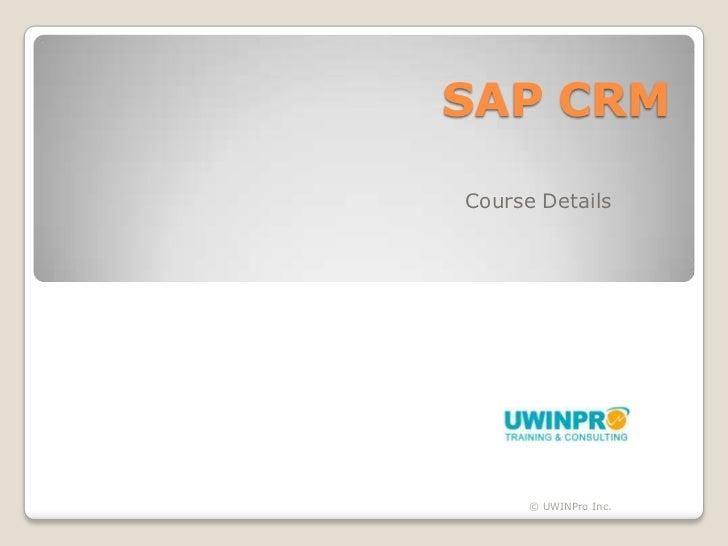SAP CRMCourse Details      © UWINPro Inc.