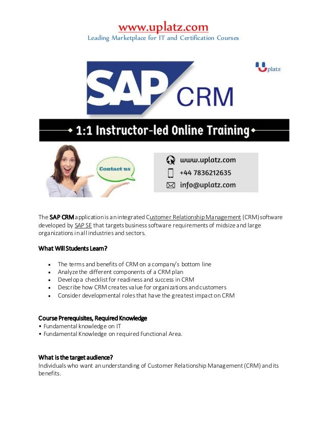 www.uplatz.com Leading Marketplace for IT and Certification Courses The SAP CRM application is an integrated Customer Rela...