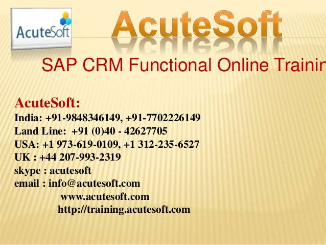 SAP CRM Functional Online Trainin AcuteSoft: India: +91-9848346149, +91-7702226149 Land Line: +91 (0)40 - 42627705 USA: +1...