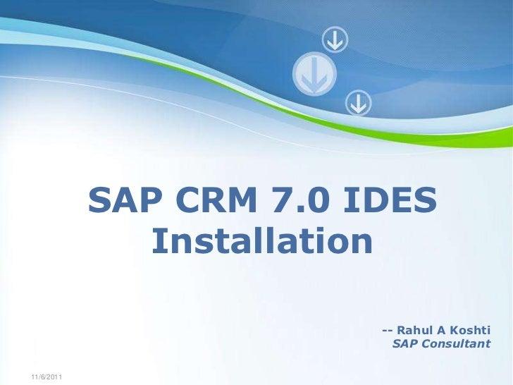 SAP CRM 7.0 IDES               Installation                                       -- Rahul A Koshti                       ...