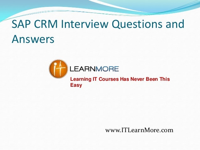 SAP CRM Interview Questions and Answers Learning IT Courses Has Never Been This Easy  www.ITLearnMore.com