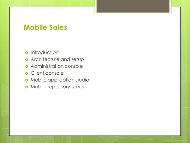 Mobile Sales  Introduction  Architecture and setup  Administration console  Client console  Mobile application studio...