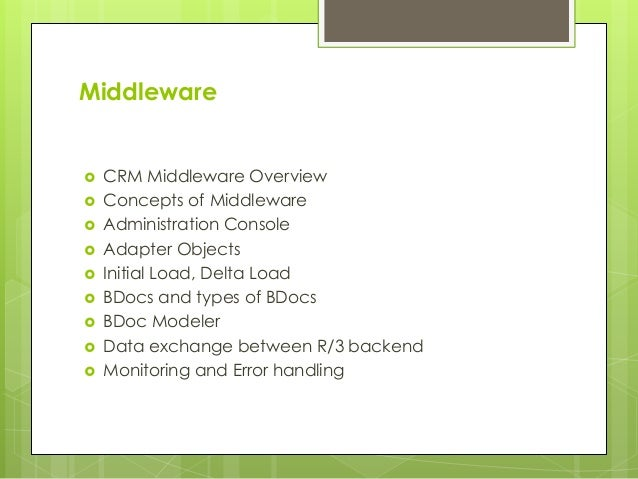Middleware  CRM Middleware Overview  Concepts of Middleware  Administration Console  Adapter Objects  Initial Load, D...