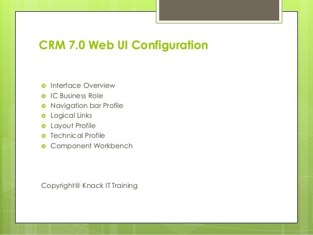 CRM 7.0 Web UI Configuration  Interface Overview  IC Business Role  Navigation bar Profile  Logical Links  Layout Pro...