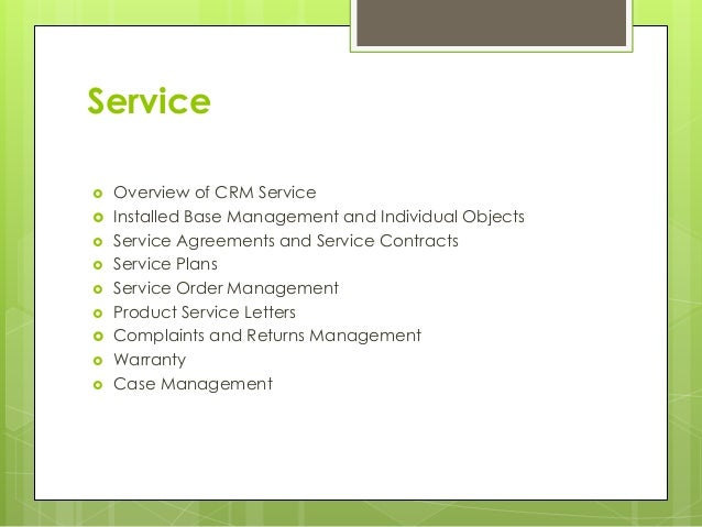 Service  Overview of CRM Service  Installed Base Management and Individual Objects  Service Agreements and Service Cont...