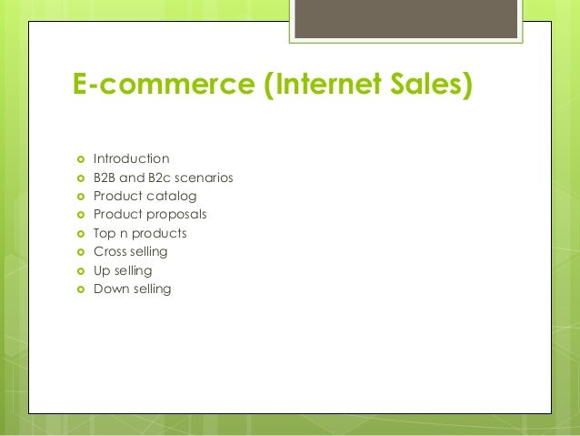 E-commerce (Internet Sales)  Introduction  B2B and B2c scenarios  Product catalog  Product proposals  Top n products ...