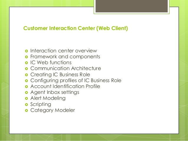 Customer Interaction Center (Web Client)  Interaction center overview  Framework and components  IC Web functions  Com...