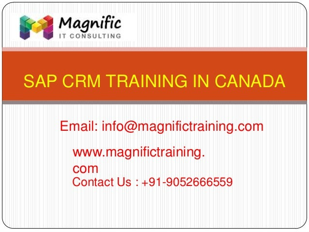 SAP CRM TRAINING IN CANADA www.magnifictraining. com Contact Us : +91-9052666559 Email: info@magnifictraining.com