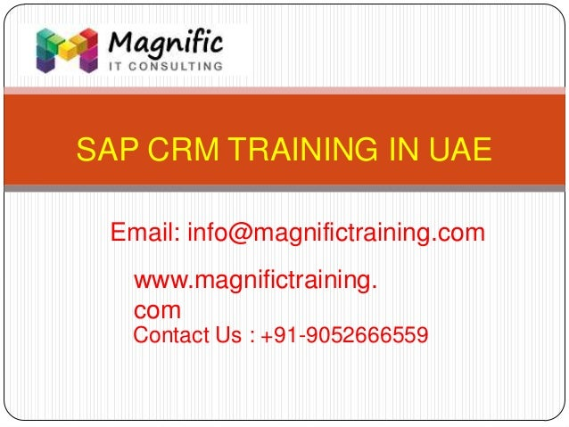 SAP CRM TRAINING IN UAE www.magnifictraining. com Contact Us : +91-9052666559 Email: info@magnifictraining.com