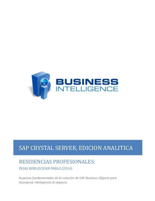 SAP CRYSTAL SERVER, EDICION ANALITICA RESIDENCIAS PROFESIONALES: FRIAS ROBLES JUAN PABLO (2014) Aspectos fundamentales de ...