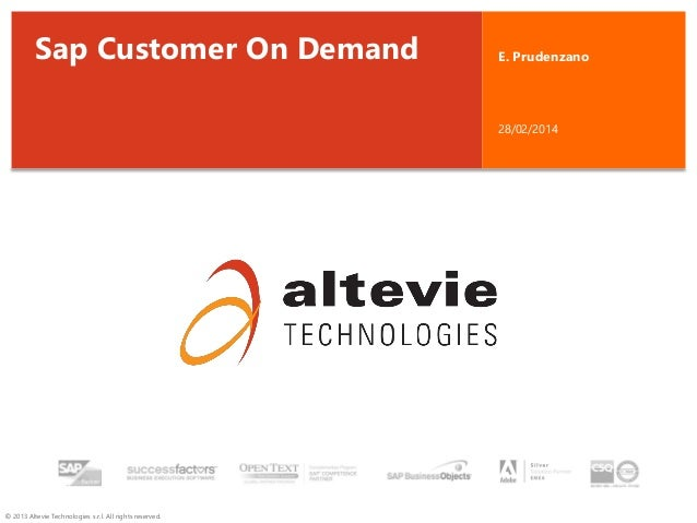 Sap Customer On Demand  E. Prudenzano  28/02/2014  © 2013 Altevie Technologies s.r.l. All rights reserved.
