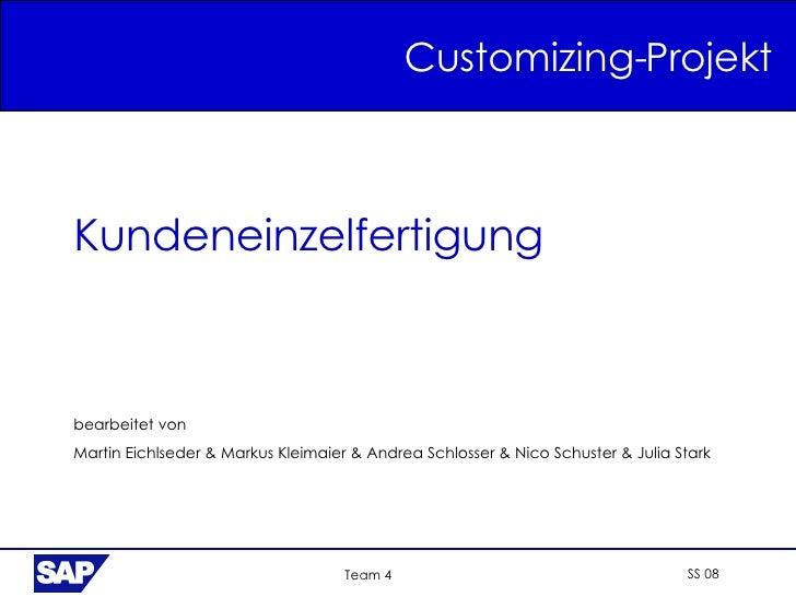 Customizing-Projekt SS 08 Team 4 Kundeneinzelfertigung bearbeitet von Martin Eichlseder & Markus Kleimaier & Andrea Schlos...