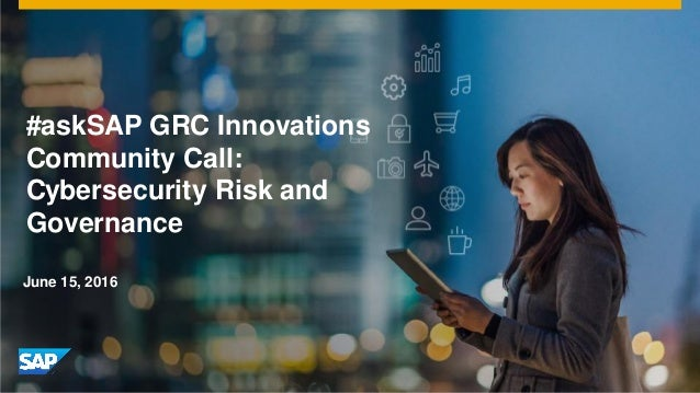 June 15, 2016 #askSAP GRC Innovations Community Call: Cybersecurity Risk and Governance
