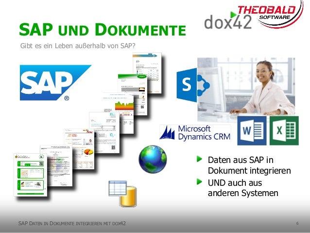 6 SAP UND DOKUMENTE Gibt es ein Leben außerhalb von SAP? SAP DATEN IN DOKUMENTE INTEGRIEREN MIT DOX42 Daten aus SAP in Dok...